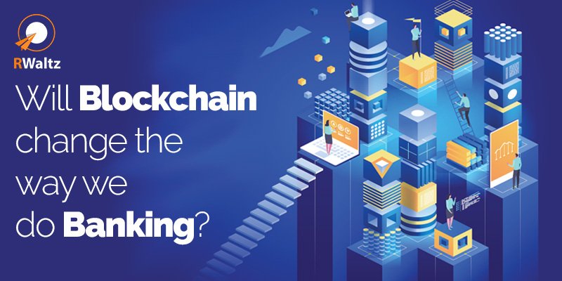 Will Blockchain change the way we do Banking?
